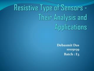 Resistive Type of Sensors - Their Analysis and Applications
