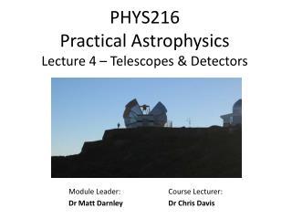 PHYS216  Practical Astrophysics Lecture 4 – Telescopes & Detectors