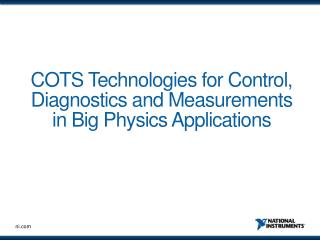 COTS Technologies for Control, Diagnostics and Measurements in Big Physics Applications