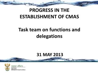 PROGRESS IN THE ESTABLISHMENT OF CMAS Task team on  functions and delegations   31 MAY 2013