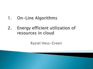 1.	On-Line Algorithms 2.	Energy  efficient  utilization  of  	resources  in cloud