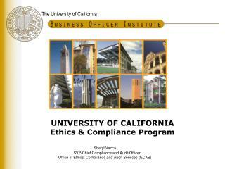 UNIVERSITY OF CALIFORNIA Ethics & Compliance Program