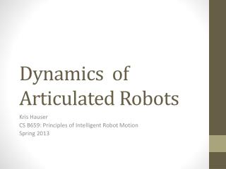 Dynamics  of Articulated Robots