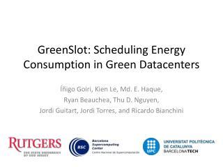 GreenSlot : Scheduling Energy Consumption in Green Datacenters
