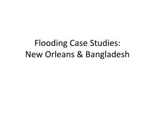 Flooding Case Studies: New Orleans & Bangladesh