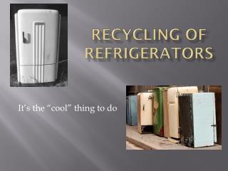 Recycling of Refrigerators