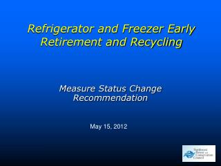 Refrigerator and Freezer Early Retirement and Recycling