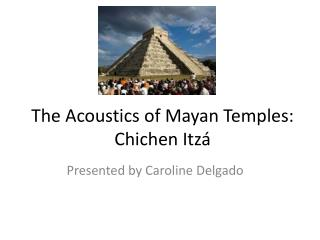 The Acoustics of Mayan Temples: Chichen Itzá