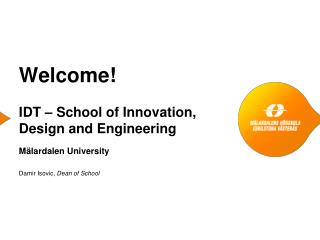 Welcome!  IDT – School of  Innovation, Design and Engineering  Mälardalen University