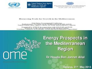 Energy Prospects in the  Mediterranean Region Dr Houda Ben Jannet Allal