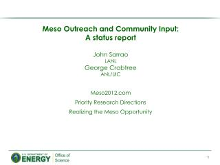 Meso  Outreach and Community Input:  A status report John Sarrao LANL George Crabtree ANL/UIC Meso2012.com Priority Res