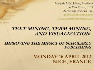 Text Mining, Term Mining, and Visualization   Improving the Impact of Scholarly Publishing Monday 16 April 2012 Nice, F