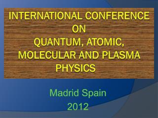 International  Conference on  Quantum , Atomic, Molecular and Plasma Physics
