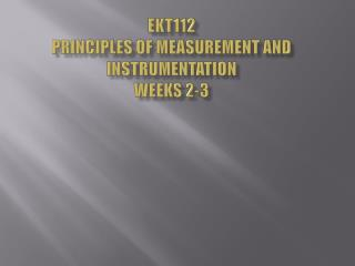 EKT112 Principles of Measurement and Instrumentation Weeks 2-3