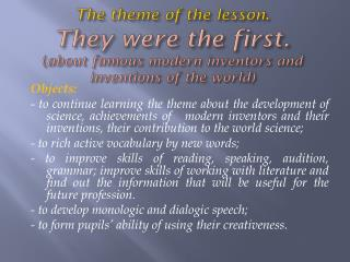 The theme of the lesson .  They were the first. ( about famous modern inventors and inventions of the world)