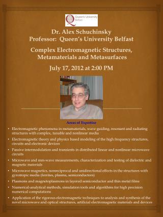 Dr . Alex  Schuchinsky Professor:  Queen's  University Belfast Complex  Electromagnetic Structures, Metamaterials  and