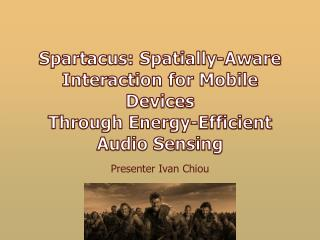 Spartacus: Spatially-Aware Interaction for Mobile Devices Through Energy-Efficient Audio Sensing