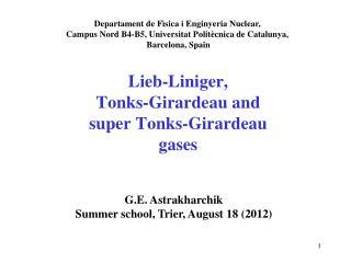 Lieb-Liniger ,  Tonks -Girardeau and  super  Tonks -Girardeau  gases