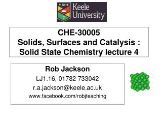 CHE-30005  Solids, Surfaces and Catalysis : Solid State Chemistry lecture 4