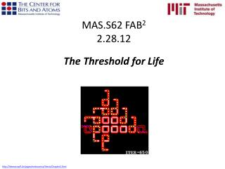 MAS.S62 FAB 2 2.28.12 The Threshold for Life