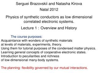Serguei Brazovskii  and Natasha  Kirova Natal 2012 Physics of synthetic conductors as low dimensional correlated electr