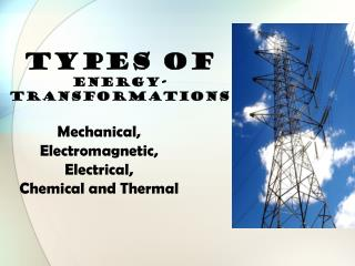 TYPES OF  ENERGY-Transformations