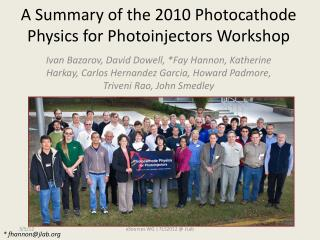 A Summary of  the 2010  Photocathode Physics for  Photoinjectors  Workshop