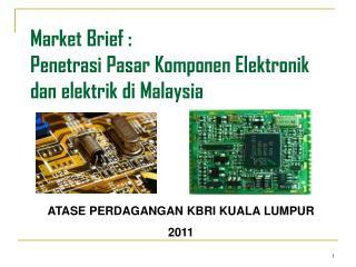 Market Brief : Penetrasi Pasar Komponen Elektronik dan elektrik di  Malaysia