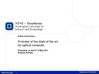 Public trial lecture: A review of the state of the art  for  optical computer Presented  on the 6 th  of May 2011 Andre