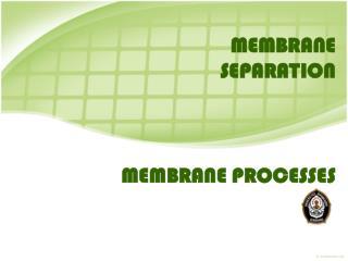 MEMBRANE PROCESSES