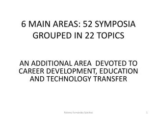 6 MAIN AREAS: 52 SYMPOSIA GROUPED IN 22 TOPICS