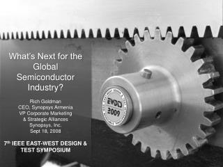 What's Next for the Global Semiconductor Industry? Rich Goldman CEO, Synopsys Armenia VP Corporate Marketing  & Strateg