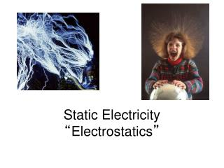 Static Electricity � Electrostatics �