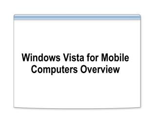 Windows Vista for Mobile Computers Overview