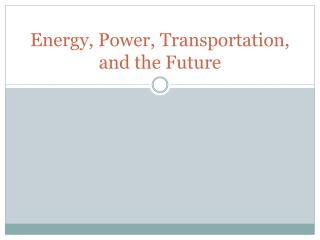 Energy, Power, Transportation, and the Future