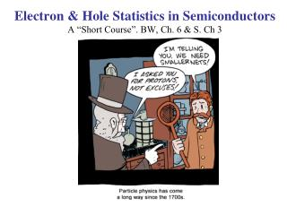"Electron & Hole Statistics in Semiconductors A ""Short Course"". BW, Ch. 6 & S. Ch 3"