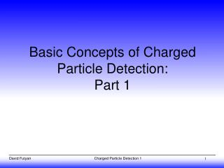 Basic Concepts of Charged Particle Detection: Part 1