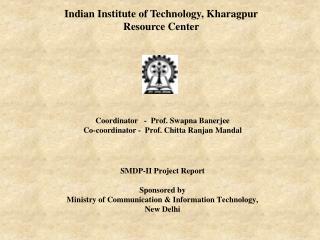 Coordinator   -  Prof.  Swapna Banerjee Co-coordinator -  Prof.  Chitta Ranjan Mandal SMDP-II Project Report Sponsored