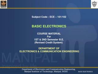 Subject Code : ECE – 101/102 BASIC ELECTRONICS COURSE MATERIAL For 1ST & 2ND Semester B.E. (Revised Credit System)  DEP
