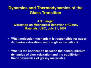 dynamics and thermodynamics of the glass transition  j.s. langer  workshop on mechanical behavior of glassy materials, u