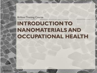 Introduction to Nanomaterials and Occupational  Health