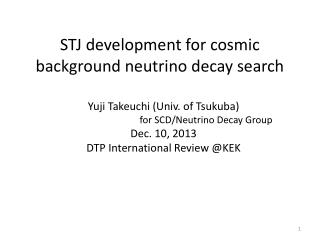 STJ development for cosmic background  neutrino  decay search
