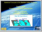 statistical forecasts of the madden-julian oscillation  charles jones university of california santa barbara  leila m. v
