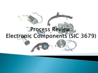 Process  Review:  Electronic Components (SIC 3679)