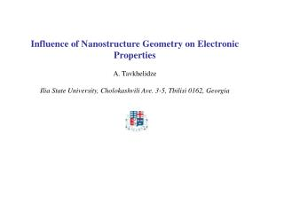 Influence of Nanostructure Geometry on Electronic Properties A. Tavkhelidze Ilia State University, Cholokashvili Ave. 3