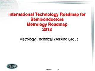 International Technology Roadmap for Semiconductors Metrology Roadmap 2012