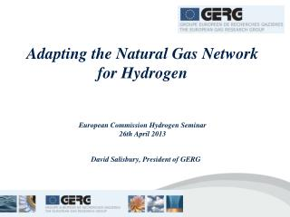 Adapting the  Natural Gas Network  for Hydrogen European Commission Hydrogen Seminar 26th  April  2013