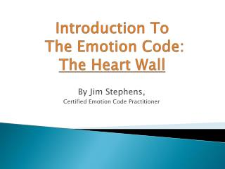 Introduction To  The Emotion Code: The Heart Wall