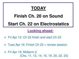 TODAY Finish Ch. 20 on Sound Start Ch. 22 on Electrostatics