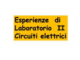Esperienze  di  Laboratorio  II Circuiti elettrici